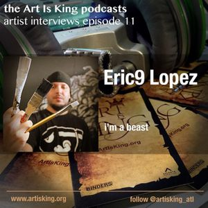 Art Is King podcast 011 - Eric9 Lopez