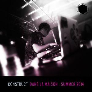 CONSTRUCT - Dans La Maison - Summer 2014
