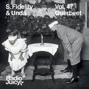 Radio Juicy Vol. 47 (Querbeet by S.Fidelity & Unda)
