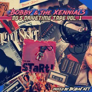 Bobby & The Xennials: 80's DriveTime Tape Vol. 1