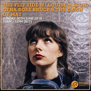 The Flip Side w/ Louise Mason, Gena Rose Bruce & The Dawn Of May 30th June 2019