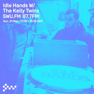 SWU FM - Idle Hands w/ The Kelly Twins - May 01