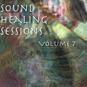 Sound Healing Sessions Vol. 7