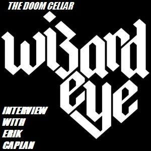 THE DOOM CELLAR/ INTERVIEW WITH ERIK CAPLAN OF WIZARD EYE  9-16-15