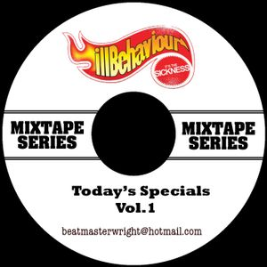 Today's Specials Vol.1 - ill Behaviour Mix Tape Series