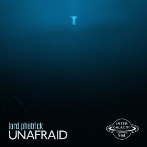 LORD PHATRICK - Unafraid (A Mixx for Intergalactic FM)