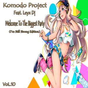 Komodo Project Feat. Leyx Dj - Welcome To The Biggest Party VoL.10 (I'm Still Strong Edition)