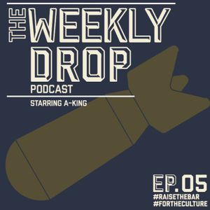 The Weekly Drop Episode. 05