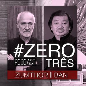 #ZERO TRÊS - PETER ZUMTHOR E SHIGERU BAN