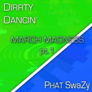 Dirrty Dancin: March Madness Mix [pt.1] (03/10/11)