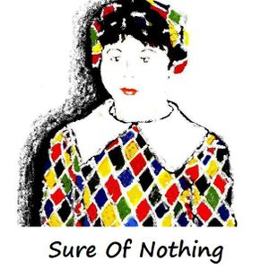 Sure Of Nothing