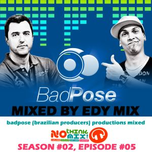 No Think, Mix! Season#02 Episode#05 (Special Remixes from BadPose)