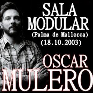 Oscar Mulero - Live @ Sala Modular,Palma de Mallorca (18.10.2003)