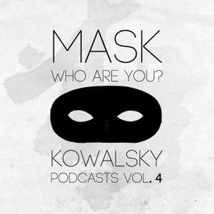 Kowalsky Podcasts Vol. 4: mask, who are you?