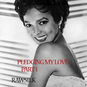 RAWsilk - Pledging My Love Pt 1