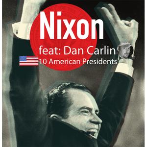 Nixon - Episode 1. 10 American presidents featuring Dan Carlin