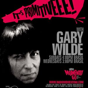 It's Primitive Show# 26 for RM60 With your host Gary Wilde air date May 17th 2015 radiomomento60.com