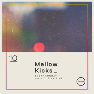 Mellow Kicks #10