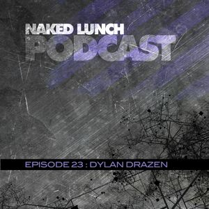 Naked Lunch PODCAST #023 - DYLAN DRAZEN