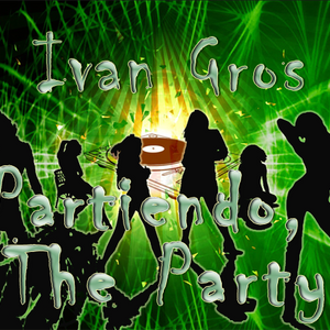 Ivan Gros - Partiendo The Party