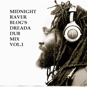 "Midnight Raver Blog's ""Dreada Dub Mix Vol. 1"" (1-Year Anniversary Mix)"