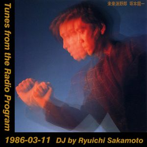 Tunes from the Radio Program, DJ by Ryuichi Sakamoto, 1986-03-11 (2019 Compile)