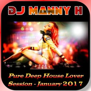 DJ Manny H - Pure Deep House Lover Session - Januar 2017