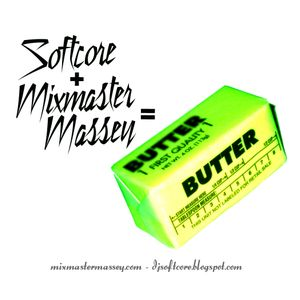 Softcore Plus Mixmaster Massey Equals Butter Part 1