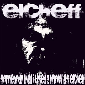 Elcheff @ Somebody That I Used 2 Know As Elcheff