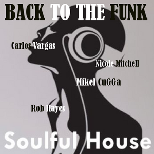 BACK TO THE FUNK - Carlos Vargas & MiKel CuGGa & Rob Hayes & Nicole Mitchell