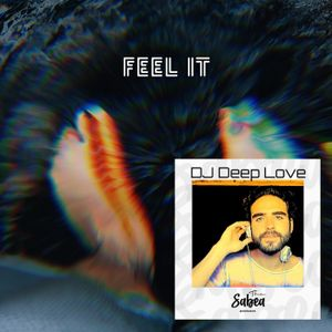 Feel it (The Sabea Edition) - June 2021 @ Dj Deep Love