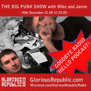 The Big Punk Show with Mike and Jamie - December 30th 2019 [Episode 56] - Glorious Republic Radio