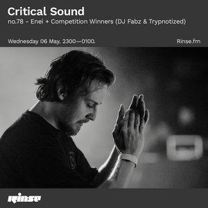 Critical Sound no.78 | Enei + Competition Winners (DJ Fabz & Trypnotized) | 06.05.2020