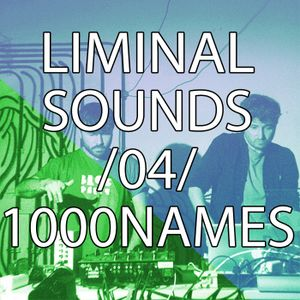 Liminal Sounds Vol.04: 1000 Names