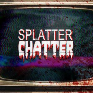 Splatter Chatter Ep. #2