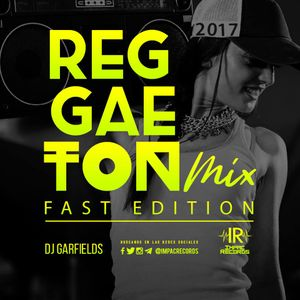 Reggeaton Mix Fast Edition 2017 By Dj Garfields I.R.