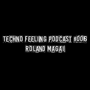 Techno Feeling Podcast #006 - Roland Magai
