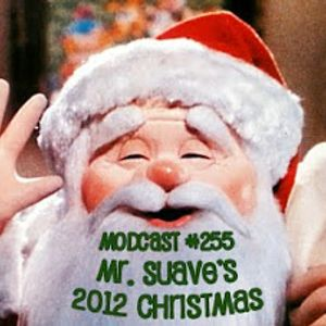 Modcast #255: Mr. Suave's 2012 Christmas Extravaganza