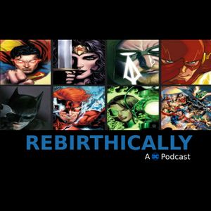 Rebirthically Ep 33: Work Breaks and Comic Talk