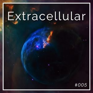 Extracellular / Episode 005 / 15-May-2017