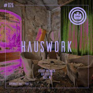Hauswork #026 (September 2017 - Part 1) - Hosted by Bobby Mowack, Galbraith & Neil M