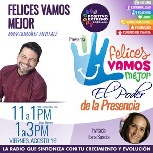 FELICES VAMOS MEJOR -08-16-19-EL PODER DE LA PRESENCIA- SEGUNDA PARTE