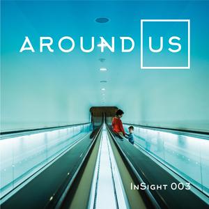 Around Us - Insight 003