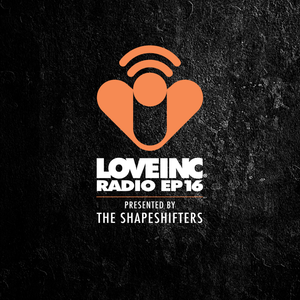 Love Inc Radio EP16 presented by The Shapeshifters