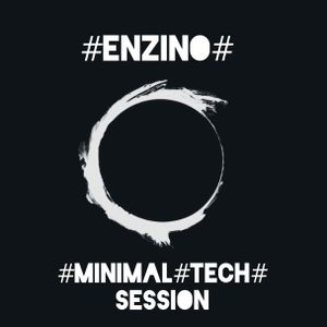 ENZINO present: #MINIMAL#TECH#SESSION episode 5