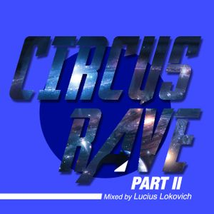 Circus Rave Part II - Mixed by Lucius Lokovich