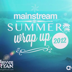 Private Ryan Presents Summer Wrap Up Best of Mainstream 2012