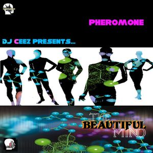 """DJ Ceez Presents...Pheromone...The Beautiful Mind"""