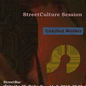 StreetCulture Session - Unkilled Worker