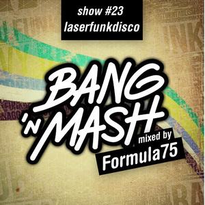 Bang 'n Mash - Laserfunkdisco - Rampshows #23 Mixed By Formula75